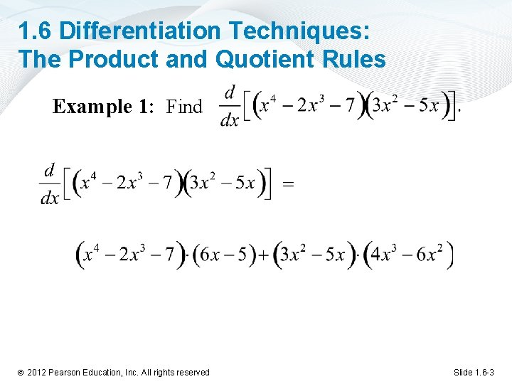 1. 6 Differentiation Techniques: The Product and Quotient Rules Example 1: Find ã 2012