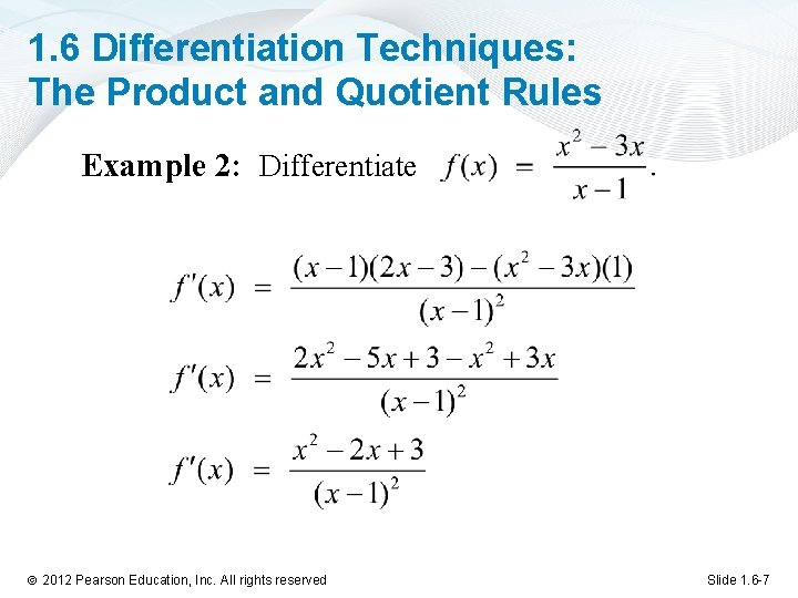 1. 6 Differentiation Techniques: The Product and Quotient Rules Example 2: Differentiate ã 2012