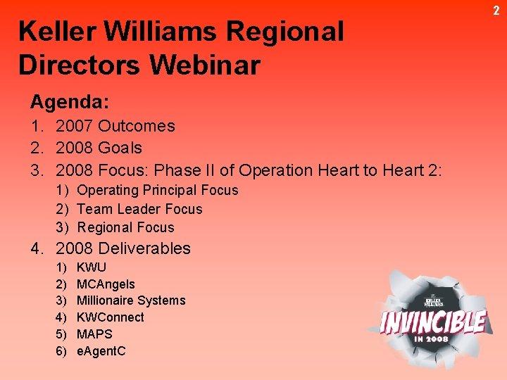 Keller Williams Regional Directors Webinar Agenda: 1. 2007 Outcomes 2. 2008 Goals 3. 2008