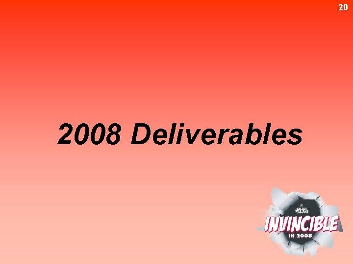 20 2008 Deliverables