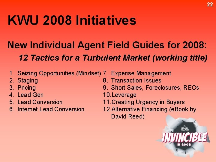22 KWU 2008 Initiatives New Individual Agent Field Guides for 2008: 12 Tactics for