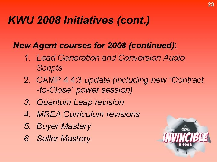23 KWU 2008 Initiatives (cont. ) New Agent courses for 2008 (continued): 1. Lead