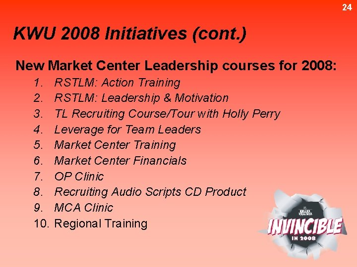 24 KWU 2008 Initiatives (cont. ) New Market Center Leadership courses for 2008: 1.