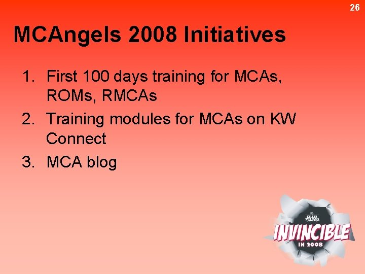 26 MCAngels 2008 Initiatives 1. First 100 days training for MCAs, ROMs, RMCAs 2.