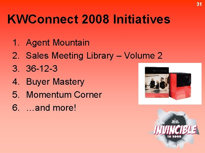 31 KWConnect 2008 Initiatives 1. 2. 3. 4. 5. 6. Agent Mountain Sales Meeting