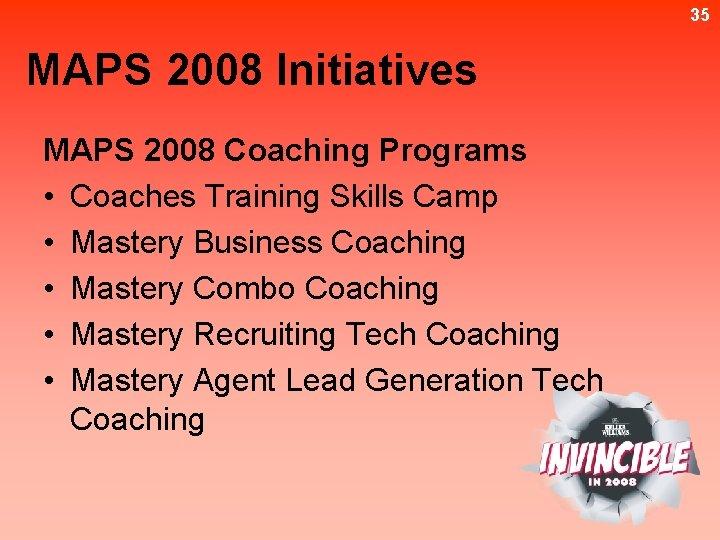 35 MAPS 2008 Initiatives MAPS 2008 Coaching Programs • Coaches Training Skills Camp •