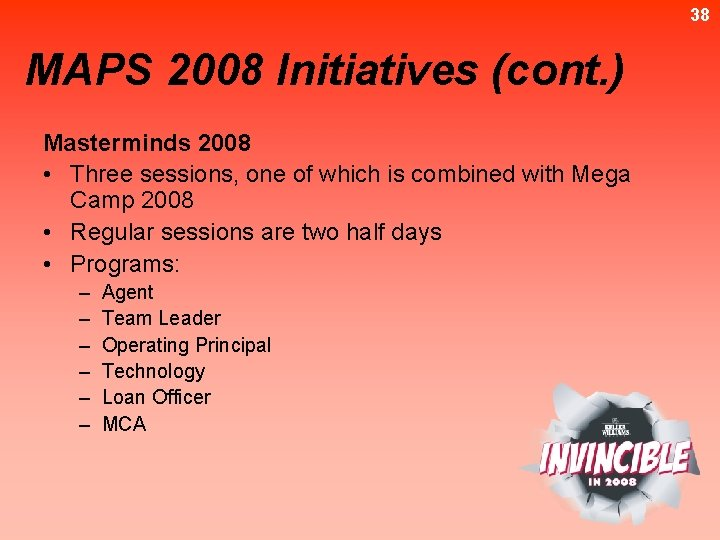 38 MAPS 2008 Initiatives (cont. ) Masterminds 2008 • Three sessions, one of which