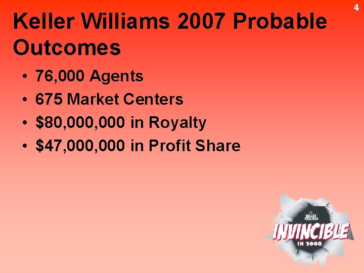 Keller Williams 2007 Probable Outcomes • • 76, 000 Agents 675 Market Centers $80,