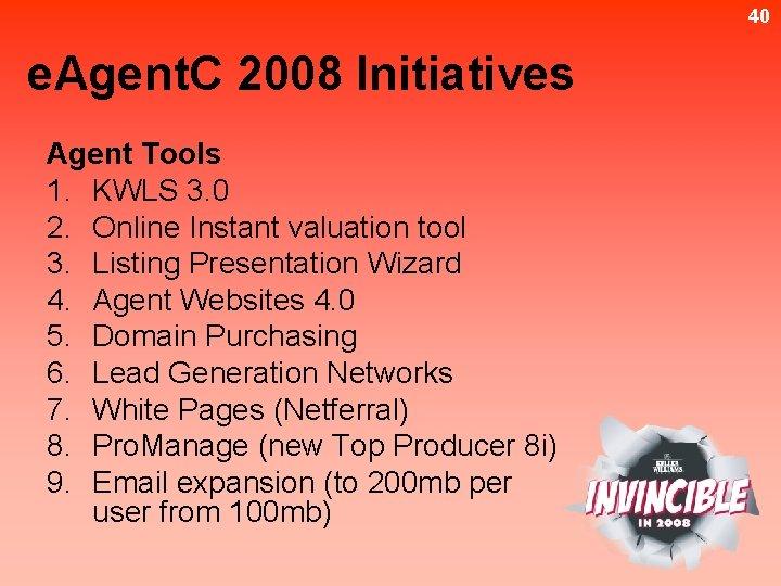 40 e. Agent. C 2008 Initiatives Agent Tools 1. KWLS 3. 0 2. Online
