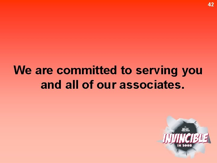 42 We are committed to serving you and all of our associates.