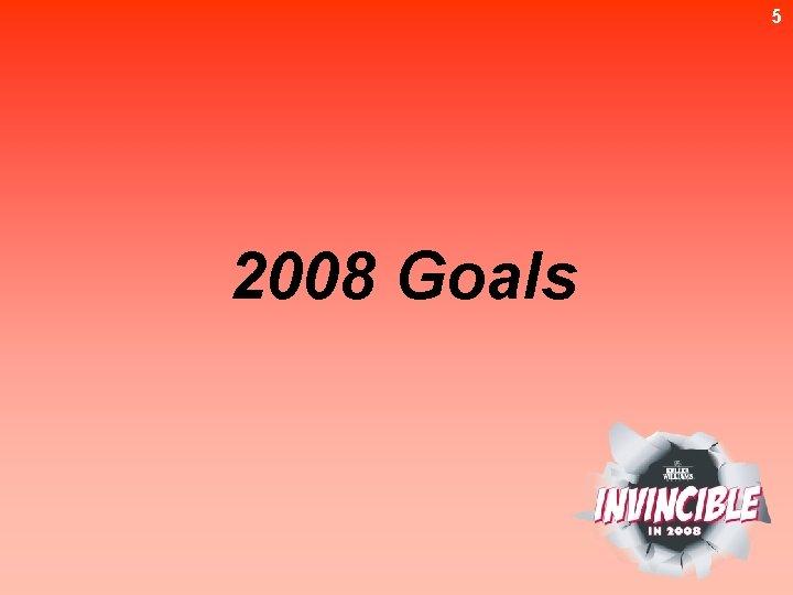 5 2008 Goals
