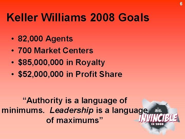 6 Keller Williams 2008 Goals • • 82, 000 Agents 700 Market Centers $85,