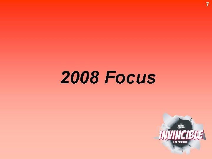 7 2008 Focus