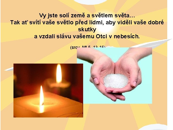 Vy jste solí země a světlem světa… Tak ať svítí vaše světlo před lidmi,