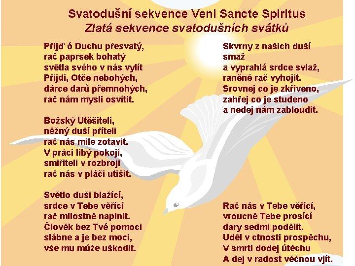 Svatodušní sekvence Veni Sancte Spiritus Zlatá sekvence svatodušních svátků Přijď ó Duchu přesvatý, rač