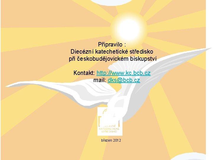 Připravilo : Diecézní katechetické středisko při českobudějovickém biskupství Kontakt: http: //www. kc. bcb. cz