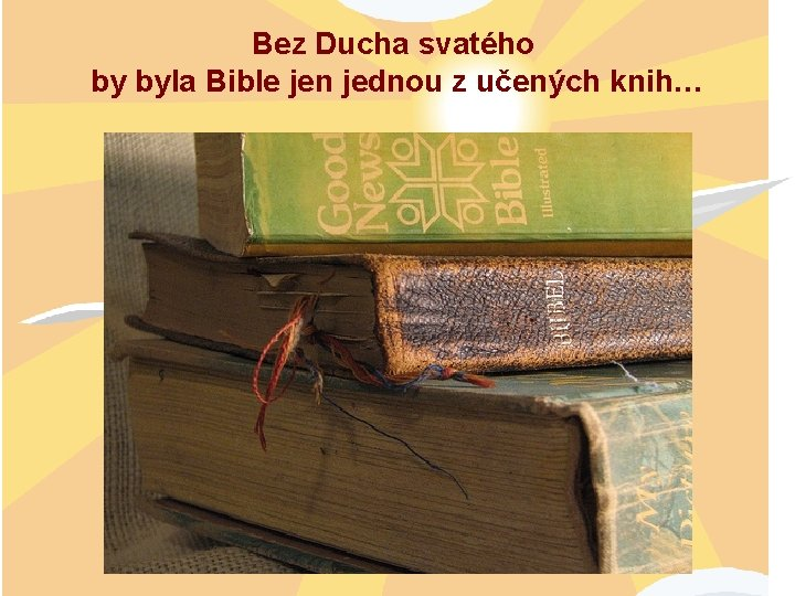 Bez Ducha svatého by byla Bible jen jednou z učených knih…