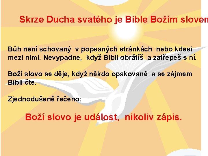 Skrze Ducha svatého je Bible Božím slovem Bůh není schovaný v popsaných stránkách nebo