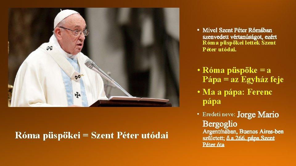 Róma püspökei lettek Szent Péter utódai. • Róma püspöke = a Pápa = az