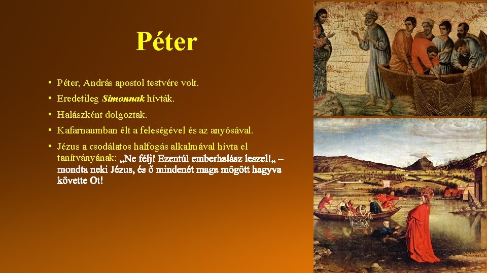 Péter • Péter, András apostol testvére volt. • Eredetileg Simonnak hívták. • Halászként dolgoztak.