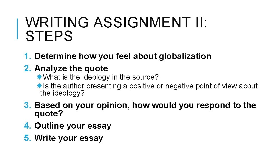 WRITING ASSIGNMENT II: STEPS 1. Determine how you feel about globalization 2. Analyze the