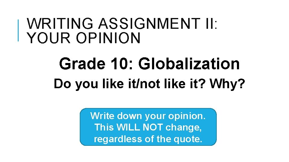 WRITING ASSIGNMENT II: YOUR OPINION Grade 10: Globalization Do you like it/not like it?
