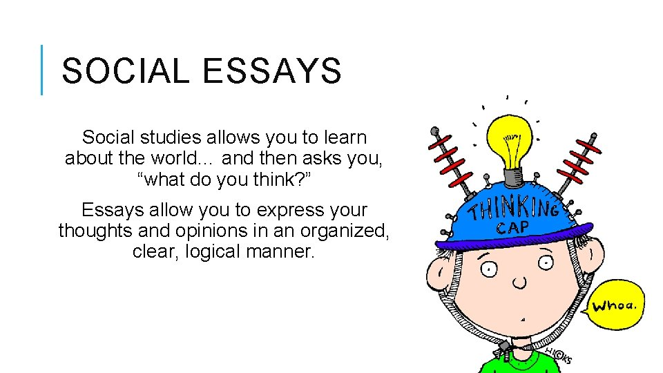 SOCIAL ESSAYS Social studies allows you to learn about the world… and then asks