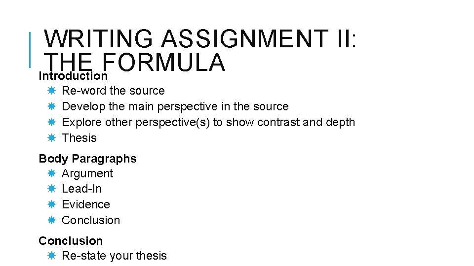 WRITING ASSIGNMENT II: THE FORMULA Introduction Re-word the source Develop the main perspective in