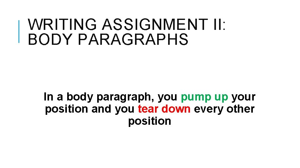WRITING ASSIGNMENT II: BODY PARAGRAPHS In a body paragraph, you pump up your position