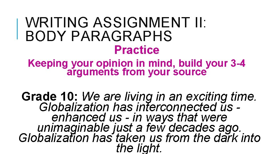 WRITING ASSIGNMENT II: BODY PARAGRAPHS Practice Keeping your opinion in mind, build your 3