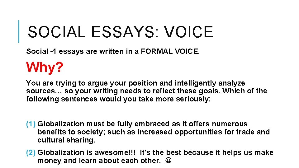 SOCIAL ESSAYS: VOICE Social -1 essays are written in a FORMAL VOICE. Why? You