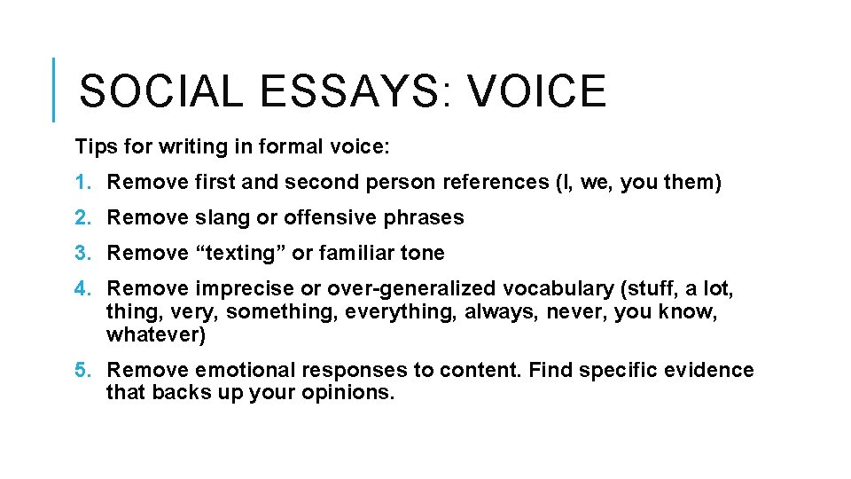 SOCIAL ESSAYS: VOICE Tips for writing in formal voice: 1. Remove first and second