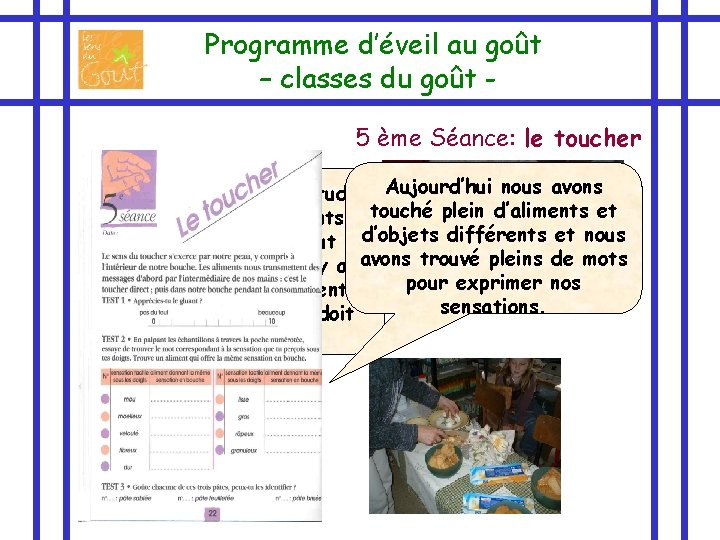 Programme d'éveil au goût – classes du goût 5 ème Séance: le toucher Je