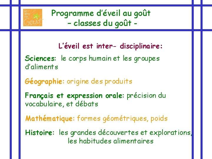 Programme d'éveil au goût – classes du goût L'éveil est inter- disciplinaire: Sciences: le