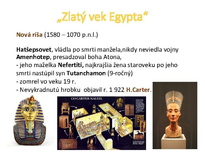 """Zlatý vek Egypta"" Nová ríša (1580 – 1070 p. n. l. ) Hatšepsovet, vládla"