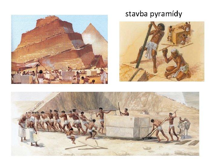 stavba pyramídy
