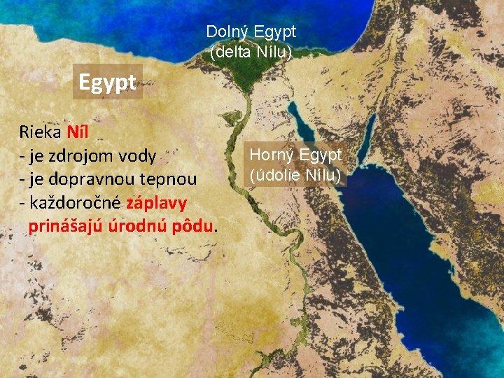 Dolný Egypt (delta Nílu) Egypt Rieka Níl - je zdrojom vody - je dopravnou