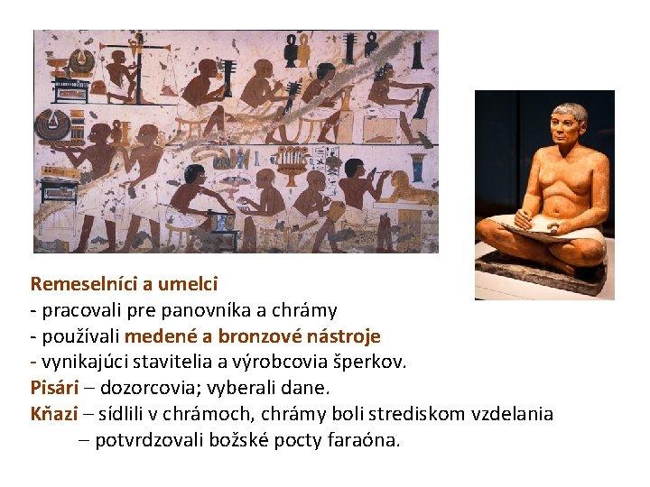 Remeselníci a umelci - pracovali pre panovníka a chrámy - používali medené a bronzové