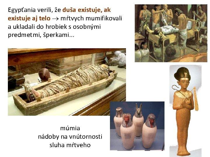 Egypťania verili, že duša existuje, ak existuje aj telo mŕtvych mumifikovali a ukladali do