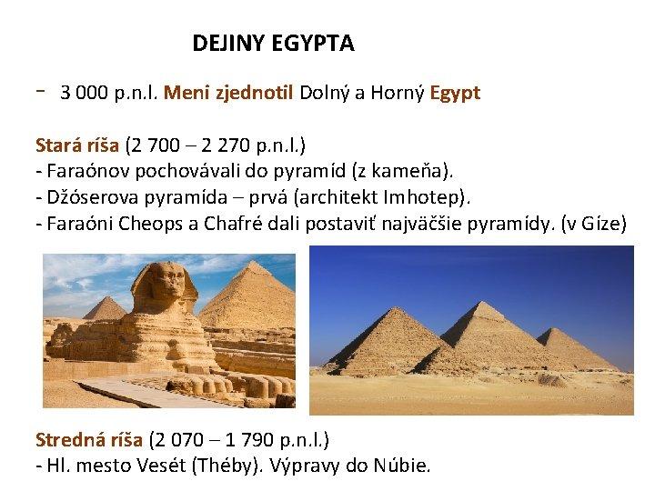 DEJINY EGYPTA - 3 000 p. n. l. Meni zjednotil Dolný a Horný Egypt