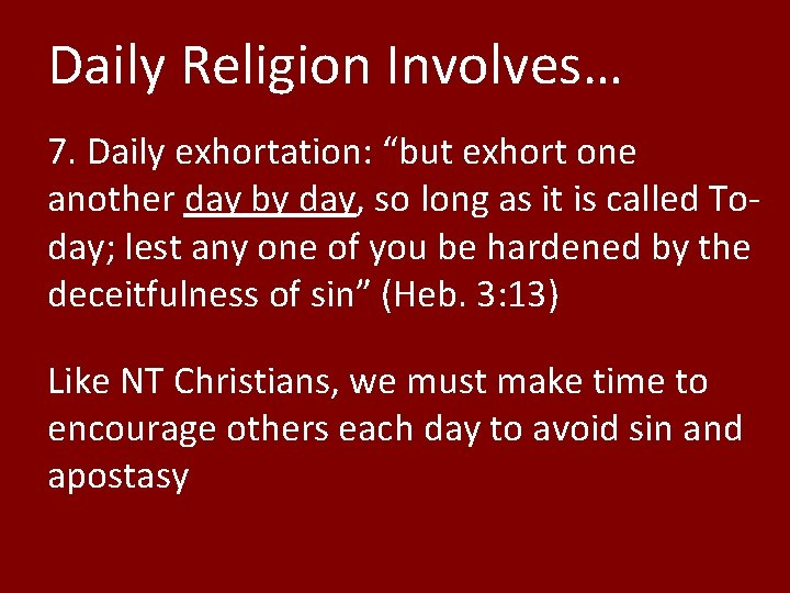 """Daily Religion Involves… 7. Daily exhortation: """"but exhort one another day by day, so"""