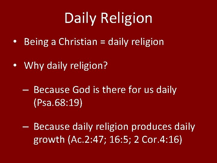 Daily Religion • Being a Christian = daily religion • Why daily religion? –