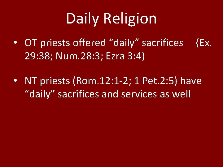 """Daily Religion • OT priests offered """"daily"""" sacrifices 29: 38; Num. 28: 3; Ezra"""