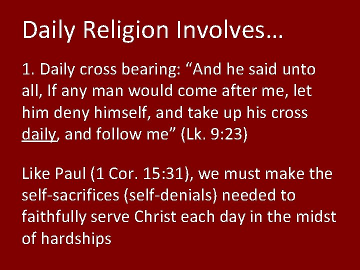 """Daily Religion Involves… 1. Daily cross bearing: """"And he said unto all, If any"""