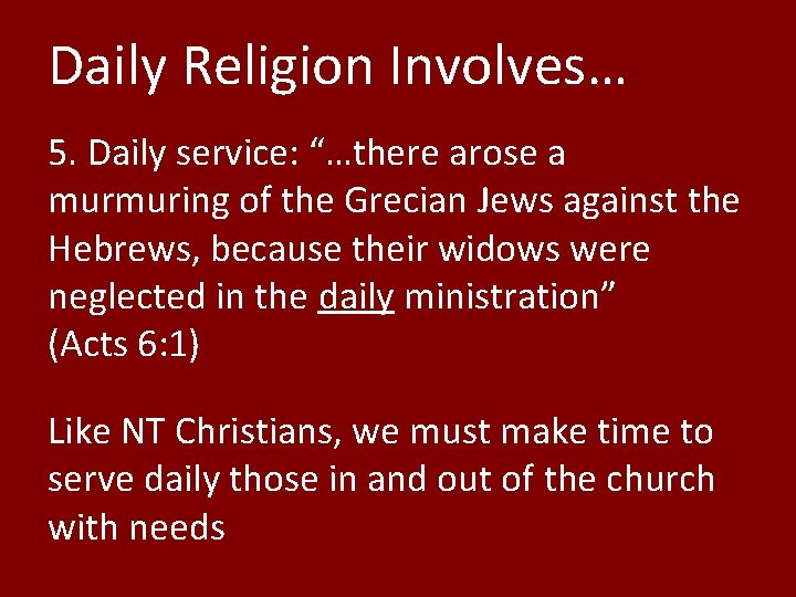 """Daily Religion Involves… 5. Daily service: """"…there arose a murmuring of the Grecian Jews"""