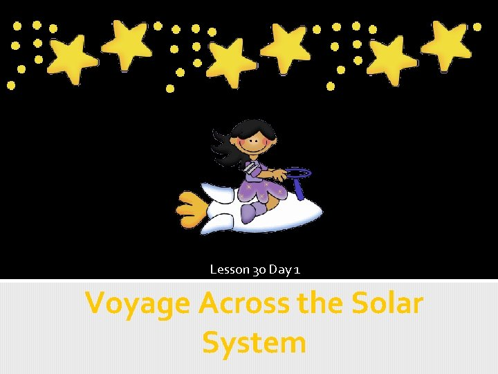 Lesson 30 Day 1 Voyage Across the Solar System