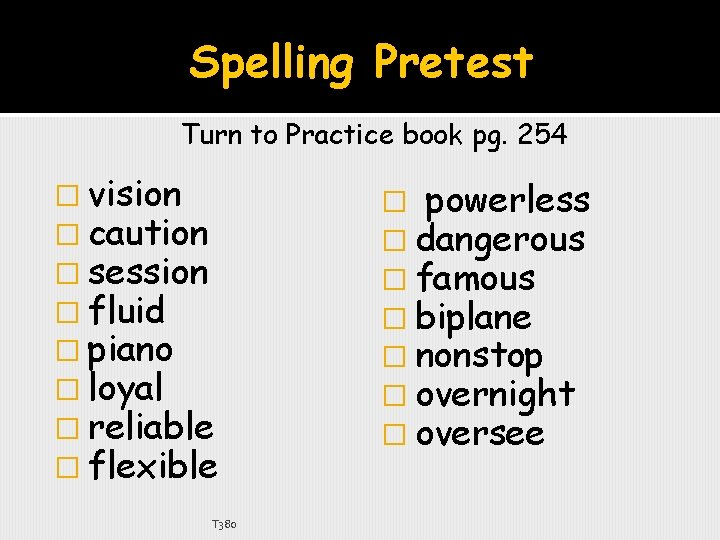 Spelling Pretest Turn to Practice book pg. 254 � vision � caution � session