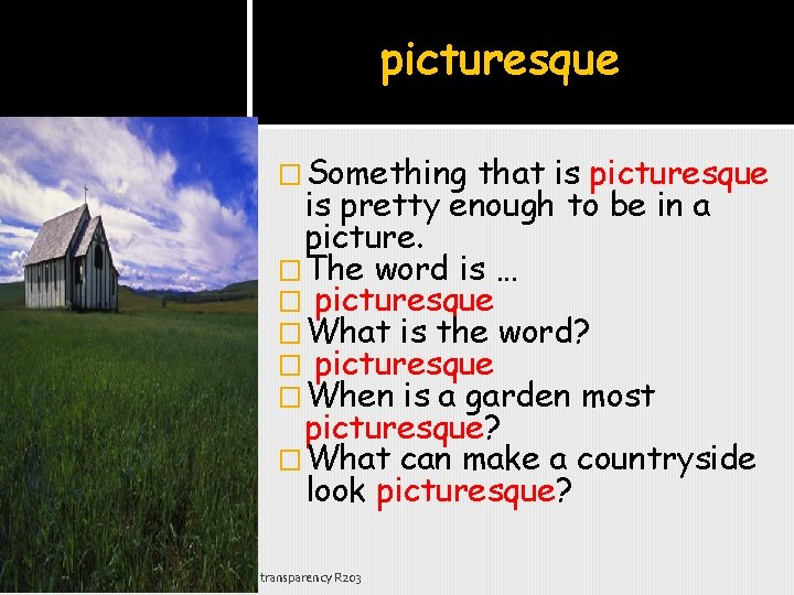 picturesque �Something that is picturesque is pretty enough to be in a picture. �The