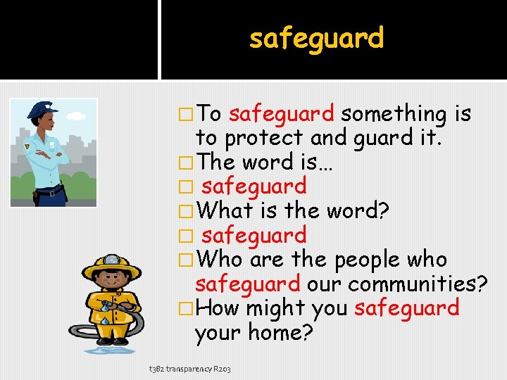 safeguard �To safeguard something is to protect and guard it. �The word is… �