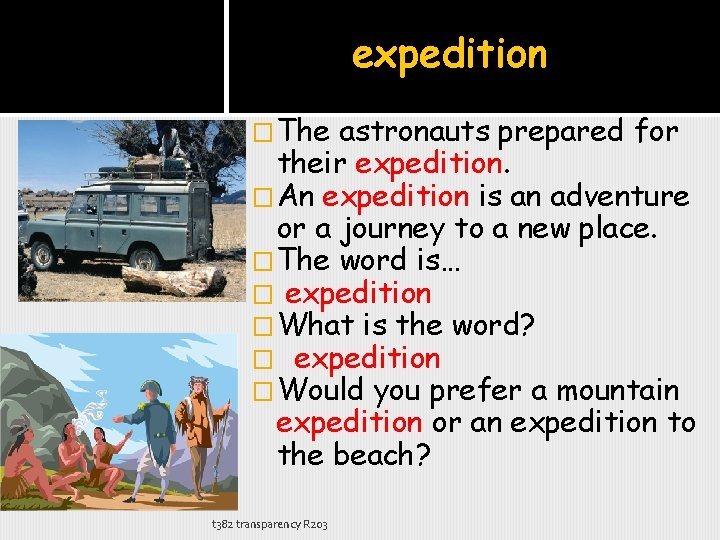 expedition �The astronauts prepared for their expedition. �An expedition is an adventure or a